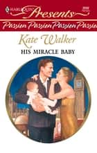 His Miracle Baby ebook by Kate Walker