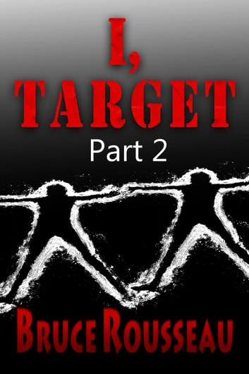 I, Target (Part 2) - I, Target, #2 ebook by Bruce Rousseau