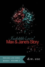 Indelible Lovin': Max & Jane's Story Vol. 2 ebook by DW Cee