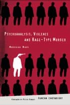 Psychoanalysis, Violence and Rage-Type Murder ebook by Duncan Cartwright