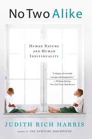 No Two Alike: Human Nature and Human Individuality ebook by Judith Rich Harris