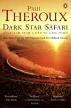 Dark Star Safari - Overland from Cairo to Cape Town ebook by Paul Theroux