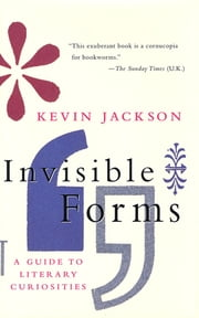 Invisible Forms - A Guide to Literary Curiosities ebook by Kevin Jackson