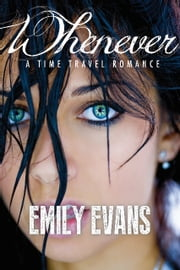 Whenever (A Time Travel Romance) ebook by Emily Evans