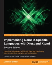 Implementing Domain-Specific Languages with Xtext and Xtend - Second Edition ebook by Lorenzo Bettini