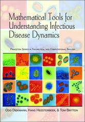 Mathematical Tools for Understanding Infectious Disease Dynamics ebook by Odo Diekmann,Hans Heesterbeek,Tom Britton