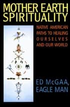 Mother Earth Spirituality ebook by Ed McGaa