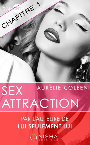 Sex Attraction - chapitre 1 ebook by Aurelie Coleen