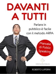 Davanti a Tutti, manuale di Public Speaking ebook by Roberto Luperini