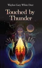 Touched by Thunder: Waylon Gary White Deer: A Kind of Memoir ebook by Waylon Gary White Deer