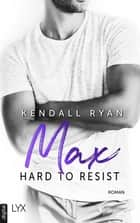 Hard to Resist - Max ebook by Kendall Ryan, Dorothee Danzmann