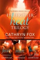 Firefighter Heat Trilogy ebook by Cathryn Fox