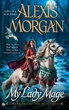 My Lady Mage - A Warriors of the Mist Novel ebook by Alexis Morgan