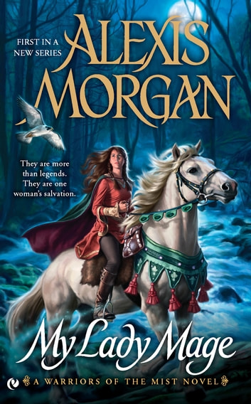 My lady mage ebook by alexis morgan 9781101587126 rakuten kobo my lady mage a warriors of the mist novel ebook by alexis morgan fandeluxe Epub