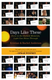 Days Like These - Even In The Darkest Moments, Light Can Shine Through ebook by Kristian & Rachel Anderson