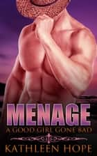 Menage: A Good Girl Gone Bad ebook by Kathleen Hope