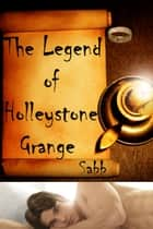 The Legend of Holleystone Grange - A Spooky Romance ebook by Sabb