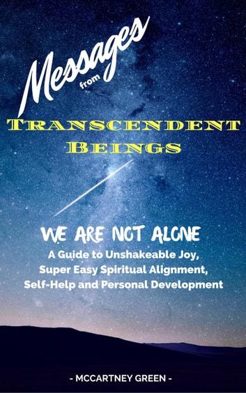 Messages from Transcendent Beings We Are Not Alone ebook by McCartney Green