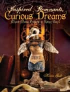 Inspired Remnants, Curious Dreams: Mixed Media Projects in Epoxy Clay ebook by Kerin Gale