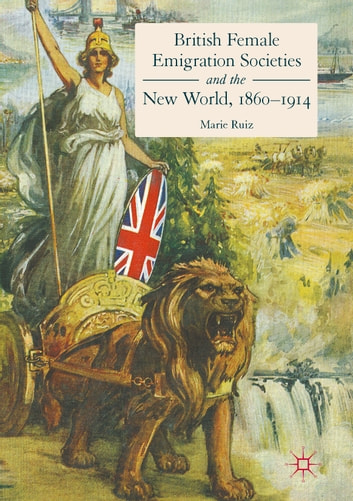 British Female Emigration Societies and the New World, 1860-1914 ebook by Marie Ruiz