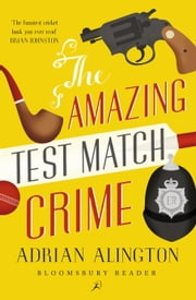 The Amazing Test Match Crime ebook by Adrian Alington