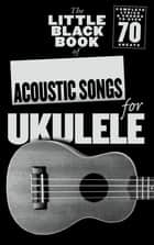 The Little Black Songbook: Acoustic Songs for Ukulele ebook by Wise Publications