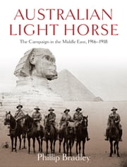 Australian Light Horse - The campaign in the Middle East, 1916-1918 ebook by Phillip Bradley