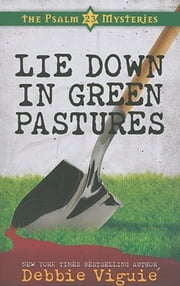 Lie Down in Green Pastures - The Psalm 23 Mysteries #3 ebook by Debbie Viguie