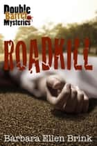 Roadkill - Double Barrel Mysteries, #1 ebook by Barbara Ellen Brink