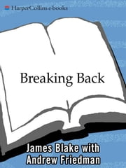 Breaking Back - How I Lost Everything and Won Back My Life ebook by James Blake
