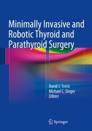 Minimally Invasive and Robotic Thyroid and Parathyroid Surgery ebook by David J. Terris,Michael C. Singer