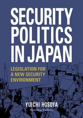 Security Politics in Japan: Legislation for a New Security Environment ebook by HOSOYA Yuichi,TaraCANNON