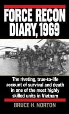 Force Recon Diary, 1969 - The Riveting, True-to-Life Account of Survival and Death in One of the Most Highly Skilled Units in Vietnam ebook by