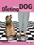 Dieting with my dog - One busy life, two full figures ... and unconditional love ebook by Peggy Frezon