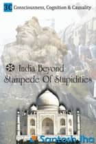 India Beyond Stampede Of Stupidities (Revised & Updated) ebook by Santosh Jha