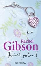 Frisch getraut ebook by Rachel Gibson,Antje Althans