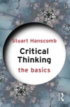 Critical Thinking: The Basics ebook by Stuart Hanscomb