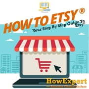 How to Etsy - Your Step by Step Guide to Etsy audiobook by HowExpert, Antoniya Tonka Zorluer