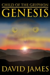 Child of the Gryphon: Genesis ebook by David James