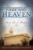 Gaze Into Heaven - Near-Death Experiences in Early Church History ebook by Marlene Bateman Sullivan