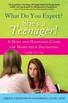 What Do You Expect? She's a Teenager! ebook by Arden Greenspan-Goldberg