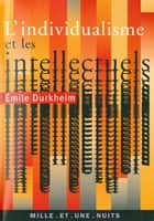 Les intellectuels et l'individualisme ebook by Emile Durkheim