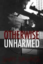 Otherwise Unharmed - Evan Arden, #3 ebook by Shay Savage