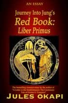 Journey Into Jung's Red Book: Liber Primus ebook by Jules Okapi