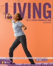 Living as a Young Woman of God - An 8-Week Curriculum for Middle School Girls ebook by Jen Rawson