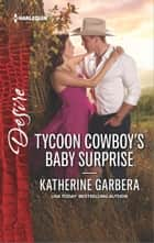 Tycoon Cowboy's Baby Surprise - A Sexy Western Contemporary Romance ebook by Katherine Garbera