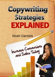 Copywriting Strategies Explained - Increase Conversions and Sales Today ebook by Noah Daniels