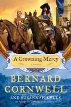 A Crowning Mercy - A Novel ebook by Bernard Cornwell, Susannah Kells