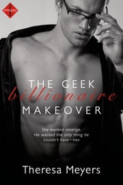 The Geek Billionaire Makeover ebook by Theresa Meyers