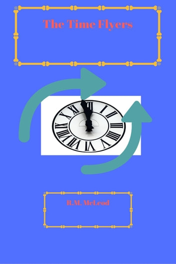 The Time Flyers ebook by R.M. McLeod